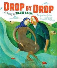 Drop by Drop Drop by Drop: A Story of Rabbi Akiva a Story of Rabbi Akiva