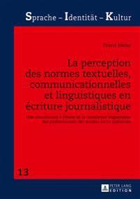 La Perception Des Normes Textuelles, Communicationnelles Et Linguistiques En Ecriture Journalistique: Une Contribution A L'Etude de La Conscience Ling
