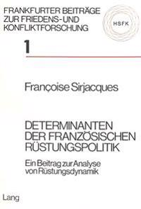 Determinanten Der Franzoesischen Ruestungspolitik: Ein Beitrag Zur Analyse Von Ruestungsdynamik