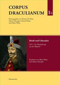 Corpus Draculianum. Dokumente Und Chroniken Zum Walachischen Fursten Vlad Dem Pfahler 1448-1650: Band 1: Briefe Und Urkunden. Teil 1: Die Uberlieferun