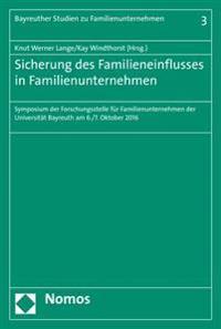 Sicherung Des Familieneinflusses in Familienunternehmen: Symposium Der Forschungsstelle Fur Familienunternehmen Der Universitat Bayreuth Am 6./7. Okto
