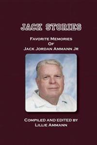 Jack Stories: Favorites Memories of Jack Jordan Ammann Jr