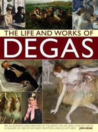 The Life and Works of Degas: An Illustrated Exploration of the Artist, His Life and Context, with a Gallery of 300 of His Finest Paintings and Scul