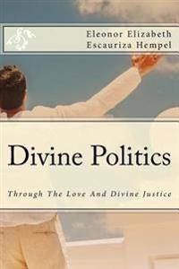 Divine Politics: Through the Love and Divine Justice