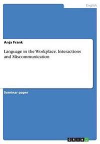 Language in the Workplace. Interactions and Miscommunication
