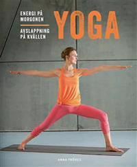 Yoga : energi på morgonen, avslappning på kvällen