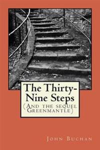 The Thirty-Nine Steps: (With the Sequel Greenmantle)
