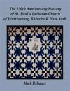 The 250th Anniversary History of St. Paul's Lutheran Church of Wurtemburg, Rhinebeck, New York