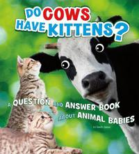 Do cows have kittens? - a question and answer book about animal babies