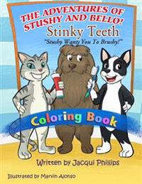 The Adventures of Stushy and Bello! Stinky Teeth Stushy Wants You to Brushy! Coloring Book: Stinky Teeth Stushy Wants You to Brushy!