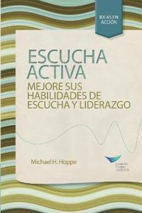 Active Listening: Improve Your Ability to Listen and Lead (Spanish)