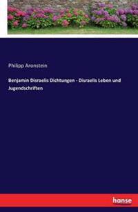 Benjamin Disraelis Dichtungen - Disraelis Leben Und Jugendschriften