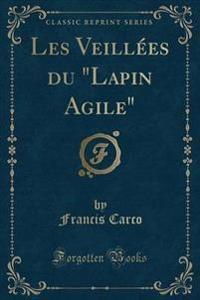 """Les Veill�es Du """"lapin Agile"""" (Classic Reprint)"""