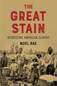 The Great Stain: Witnessing American Slavery