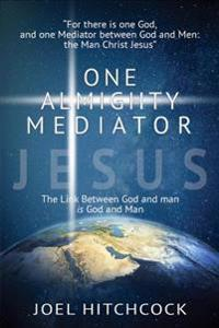 One Almighty Mediator - Jesus: The Link Between God and Man Is God and Man