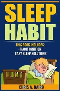 Sleep Habit: 2 Manuscripts - Habit Ignition, Easy Sleep Solutions (Sleep Deprivation, Daily Rituals, Without Drugs, Sleep Peacefull