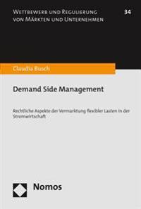 Demand Side Management: Rechtliche Aspekte Der Vermarktung Flexibler Lasten in Der Stromwirtschaft