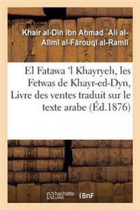 El Fatawa 'l Khayryeh, Les Fetwas de Khayr-Ed-Dyn, Livre Des Ventes Traduit Sur Le Texte Arabe