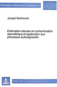 Estimation Robuste En Contamination Asymetrique Et Application Aux Processus Autoregressifs