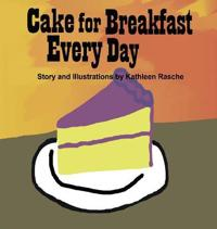Cake for Breakfast Every Day