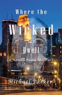 Where the Wicked Dwell: A Marcus Blake Thriller