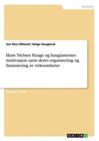 Hans Nielsen Hauge og haugianernes motivasjon, samt deres organisering og finansiering av virksomheter - Jon Olav Okland | Inprintwriters.org