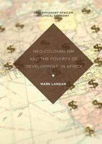 Neo-Colonialism and the Poverty of 'Development' in Africa