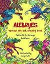 Alebrijes Mexican Folk Art Colouring Book - Fantastic & Strange Creatures: The Magical World of Alebrijes