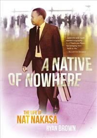 Native of Nowhere: The Story of Nat Nakasa