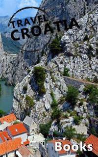 Travel Croatia Books: Blank Travel Journal, 5 X 8, 108 Lined Pages (Travel Planner & Organizer)