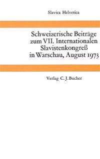 Schweizerische Beitraege Zum VII. Internationalen Slavistenkongress in Warschau, August 1973