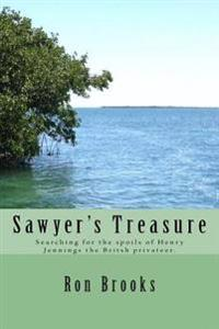 Sawyer's Treasure: Searching for the Spoils of Henry Jennings the British Privateer.