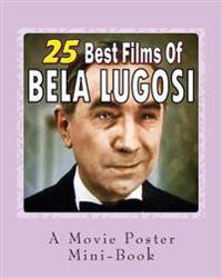 25 Best Films of Bela Lugosi: A Movie Poster Mini-Book