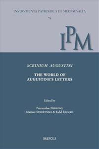 Scrinium Augustini. the World of Augustine's Letters: Proceedings of the International Workshop on Augustine's Correspondence, Torun, 25-26 June 2015