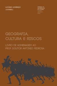 Geografia, Cultura E Riscos: Livro de Homenagem Ao Prof. Doutor António Pedrosa