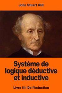 Systeme de Logique Deductive Et Inductive: Livre III: de L'Induction