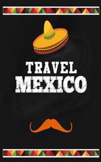 Travel Mexico: Blank Vacation Planner & Organizer
