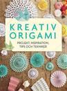 Kreativ origami : projekt, inspiration, tips och tekniker