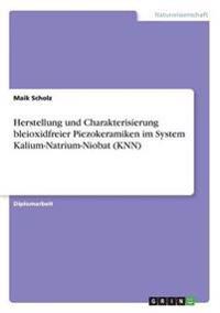 Herstellung Und Charakterisierung Bleioxidfreier Piezokeramiken Im System Kalium-Natrium-Niobat (Knn)