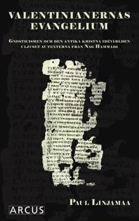 Valentinianernas evangelium : gnosticismen och den antika kristna idévärlden i ljuset av texterna från Nag Hammadi