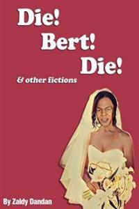 Die! Bert! Die! & Other Fictions