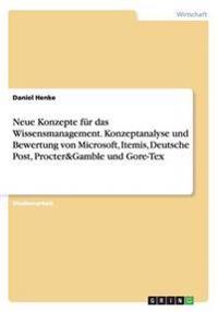 Neue Konzepte Fur Das Wissensmanagement. Konzeptanalyse Und Bewertung Von Microsoft, Itemis, Deutsche Post, Procter&gamble Und Gore-Tex