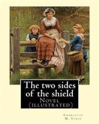 The Two Sides of the Shield by: Charlotte M. Yonge, Illustrated By: W. J. Hennessy: Novel (Illustrated) William John Hennessy (July 11, 1839 - Decembe