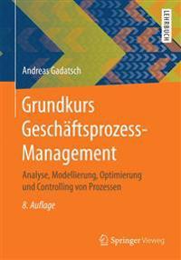 Grundkurs Geschäftsprozess-Management: Analyse, Modellierung, Optimierung Und Controlling Von Prozessen