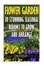 Flower Garden: 20 Stunning Seasonal Blooms to Grow and Arrange