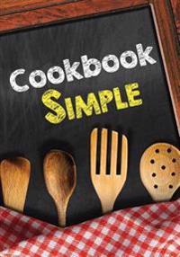 Cookbook Simple: Blank Recipe Cookbook, 7 X 10, 100 Blank Recipe Pages