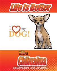 Life Is Better with a Chihuahua Scrapbook and Journal: Dog Vaccination Record, Puppy Baby Book and Memory Book