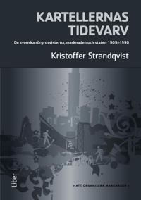 Kartellernas tidevarv : organiseringen av en marknad. De svenska rörgrossisterna, marknaden och staten 1909-1990