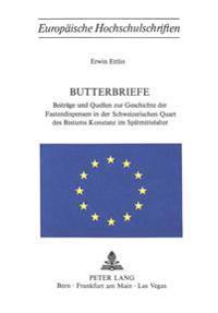 Butterbriefe: Beitraege Und Quellen Zur Geschichte Der Fastendispensen in Der Schweizerischen Quart Des Bistums Konstanz Im Spaetmit
