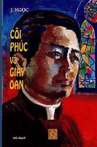 Coi Phuc Va Giay Oan: Doc Coi Phuc Va Giay Oan de Am Hieu, Thong CAM Va Dong Hanh Phan Nao Doi Song Cua Cac Linh Muc, Mot Doi Song Voi Rat N